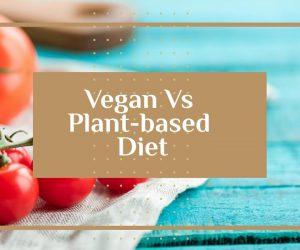 Vegan Vs Plant-based Diet