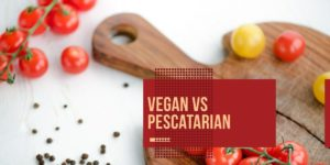 Vegan vs Pescatarian