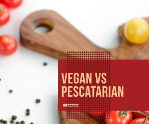Vegan vs Pescatarian: The Differences