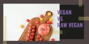Vegan vs raw vegan