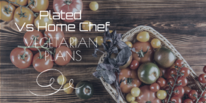 Plated Vs Home Chef: Vegetarian Plans